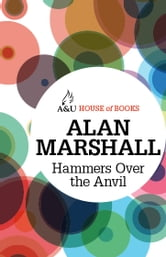 Hammers Over the Anvil ebook by Alan Marshall