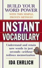 Instant Vocabulary ebook by Ida Ehrlich