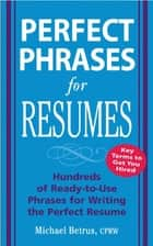 Perfect Phrases for Resumes ebook by Michael Betrus