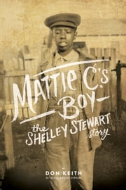 Mattie C.'s Boy - The Shelley Stewart Story ebook by Don Keith