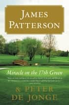 Miracle on the 17th Green - A Novel ekitaplar by James Patterson, Peter de Jonge