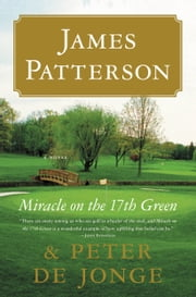 Miracle on the 17th Green - A Novel ebook by James Patterson,Peter de Jonge