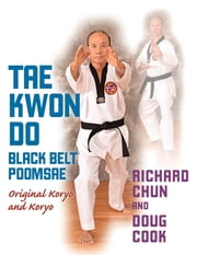 Taekwondo Black Belt Poomsae - Original Koryo and Koryo ebook by Richard Chun,Doug Cook