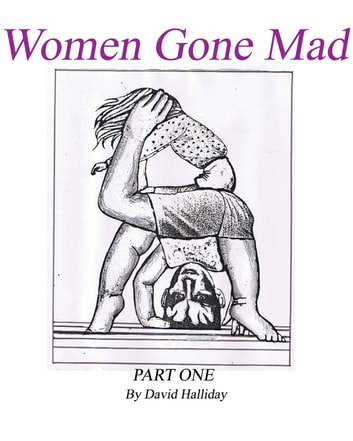 Women Gone Mad Part 1 ebook by David Halliday