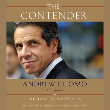 The Contender - Andrew Cuomo, a Biography audiobook by Michael Shnayerson