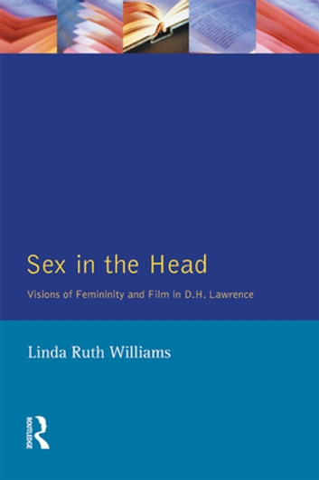 Sex In The Head - Visions of Femininity and Film in D.H. Lawrence ebook by Linda R. Williams