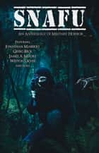 SNAFU - An Anthology of Military Horror ebook by Jonathan Maberry, Weston Ochse, Greig Beck,...