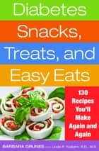 Diabetes Snacks, Treats, and Easy Eats - 130 Recipes You'll Make Again and Again ebook by Barbara Grunes, R.D. Linda R. Yoakam