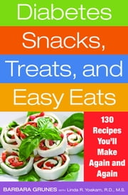 Diabetes Snacks, Treats, and Easy Eats - 130 Recipes You'll Make Again and Again ebook by Barbara Grunes