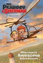 Sherman's Awesome Adventures (Mr. Peabody & Sherman) ebook by Molly McGuire Woods,Fabio Laguna