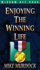 Enjoying The Winning Life ebook by Mike Murdock