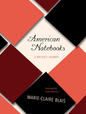 American Notebooks - A Writer's Journey ebook by Marie-Claire Blais
