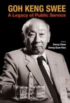 Goh Keng Swee - A Legacy of Public Service ebook by Emrys Chew, Chong Guan Kwa