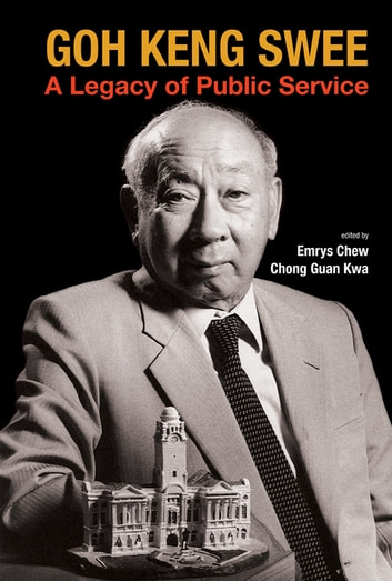 Goh Keng Swee - A Legacy of Public Service eBook by Emrys Chew,Chong Guan Kwa