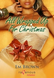 All Wrapped Up For Christmas ebook by Em Brown