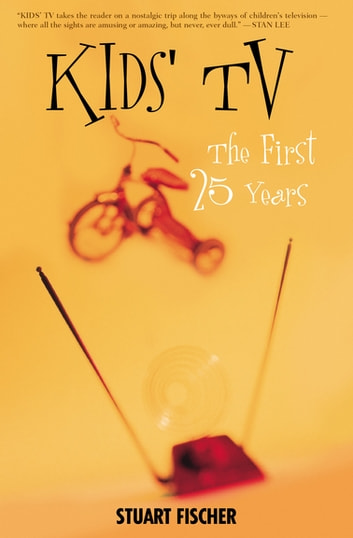 Kids' TV - The First Twenty-Five Years ebook by Stuart Fischer