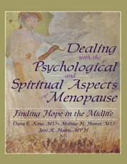 Dealing with the Psychological and Spiritual Aspects of Menopause - Finding Hope in the Midlife ebook by Dana E King,Melissa Hunter,Jerri Harris,Harold G Koenig
