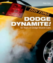 Dodge Dynamite! - 50 Years of Dodge Muscle Cars ebook by Peter Grist
