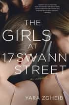 The Girls at 17 Swann Street - A Novel ebook by Yara Zgheib