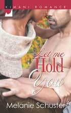 Let Me Hold You (Mills & Boon Kimani) ebook by Melanie Schuster