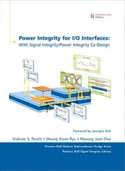 Power Integrity for I/O Interfaces - With Signal Integrity/ Power Integrity Co-Design, Portable Documents ebook by Vishram S. Pandit,Woong Hwan Ryu,Myoung Joon Choi
