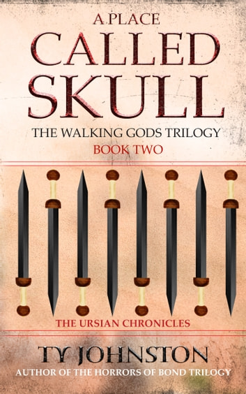 A Place Called Skull: Book II of The Walking Gods Trilogy ebook by Ty Johnston