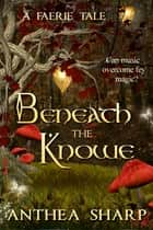 Beneath the Knowe: A Faerie Tale ebook by Anthea Sharp