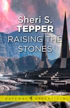 Raising The Stones ebook by Sheri S. Tepper