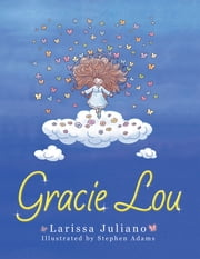 Gracie Lou ebook by Larissa Juliano, Stephen Adams