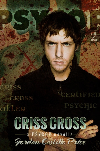 Criss Cross (PsyCop #2) ebook by Jordan Castillo Price