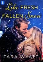 Like Fresh Fallen Snow: A Grayson Novella ebook by Tara Wyatt