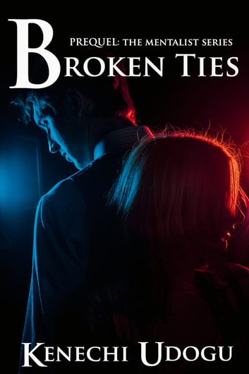 Broken Ties (Prequel to The Mentalist Series) eBook by