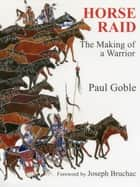 Horse Raid - The Making of a Warrior ebook by Paul Goble, Joseph Bruchac