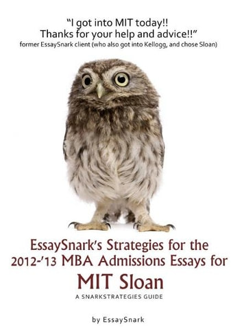 EssaySnark's Strategies for the 2012-'13 MBA Admissions Essays for MIT Sloan ebook by Essay Snark