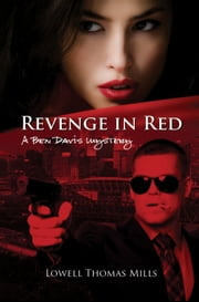 Revenge in Red : A Ben Davis Mystery ebook by Lowell Thomas Mills