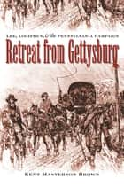 Retreat from Gettysburg ebook by Kent Masterson Brown