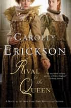 Rival to the Queen ebook by Carolly Erickson