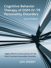 Cognitive Behavior Therapy of DSM-IV-TR Personality Disorders - Highly Effective Interventions for the Most Common Personality Disorders, Second Edition ebook by Len Sperry
