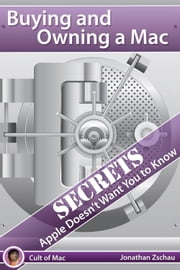 Buying and Owning a Mac: Secrets Apple Doesn't Want You to Know ebook by Zschau, Jonathan Peter