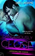 Dangerously Close ebook by Dee J. Adams