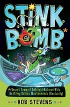 S.T.I.N.K.B.O.M.B. - Secret Team of Intrepid-Natured Kids Battling Odious Masterminds, Basically ebook by Rob Stevens