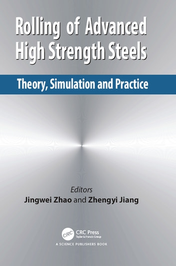 Rolling of Advanced High Strength Steels - Theory, Simulation and Practice ebook by