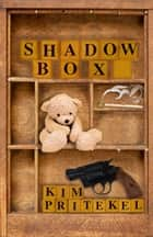 Shadow Box ebook by Kim Pritekel