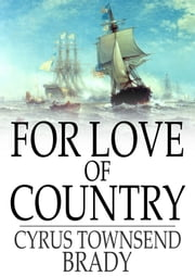 For Love of Country ebook by Cyrus Townsend Brady