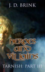 Heroes and Villains - Tarnish, #3 ebook by J. D. Brink