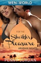 For The Sheikh's Pleasure - Arabian Nights - 3 Book Box Set, Volume 1 電子書 by Penny Jordan