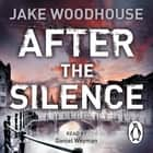After the Silence - Inspector Rykel Book 1 audiobook by Jake Woodhouse
