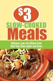 $3 Slow-Cooked Meals - Delicious, Low-Cost Dishes from Both Your Slow Cooker and Stove ebook by Ellen Brown