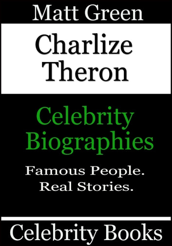 Charlize Theron: Celebrity Biographies ebook by Matt Green