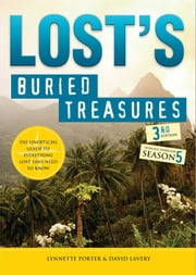 Lost's Buried Treasures - The Unofficial Guide to Everything Lost Fans Need to Know ebook by David Lavery, Lynnette Porter